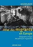 Atlas des migrants en Europe : Géographie critique des politiques migratoires européennes (Hors collection)
