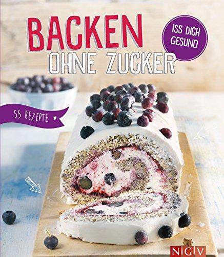 Backen ohne Zucker: Iss dich gesund - 55 Rezepte (Danish Edition) (Gesunde Ahornsirup)