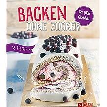Backen ohne Zucker: Iss dich gesund - 55 Rezepte (Danish Edition)