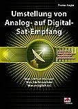 Umstellung von Analog- auf Digital-Sat-Empfang: Was Sie tun müssen - Was Sie brauchen - Was möglich ist