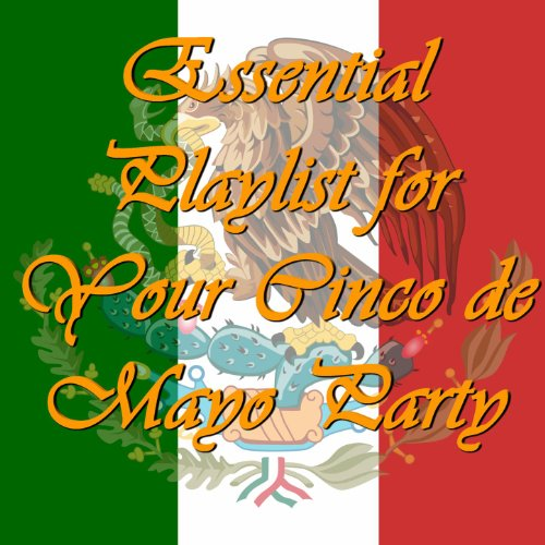 Essential Playlist for Your Cinco De Mayo Party