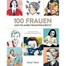 100 Frauen: und 100 Jahre Frauenwahlrecht in Deutschland und Österreich