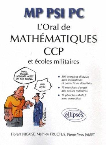 L'oral de mathématiques aux CCP et aux écoles militaires : MP, PSI, PC par Florent Nicaise, Mathieu Fructus, Pierre-Yves Jamet