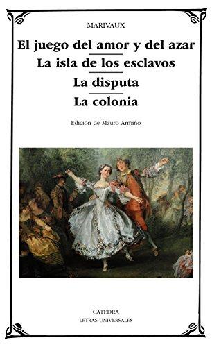 El juego del amor y del azar; La isla de los esclavos; La disputa; La colonia (Letras Universales)
