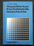 Repetitorium Fachdidaktik Geschichte - Horst Gies