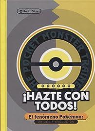 ¡Hazte con todos!: El fenómeno Pokémon: Origen y evolución par Pedro Silva