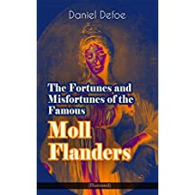 The Fortunes and Misfortunes of the Famous Moll Flanders (Illustrated): Complemented with the Biography of the Author