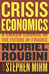Crisis Economics: A Crash Course in the Future of Finance by Nouriel Roubini (2010-05-11)