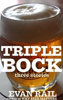 Triplebock: Three Beer Stories by [Rail, Evan]