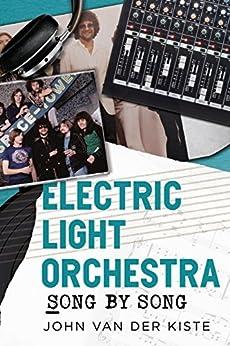 Electric Light Orchestra: Song by Song (English Edition) par [Van der Kiste, John]
