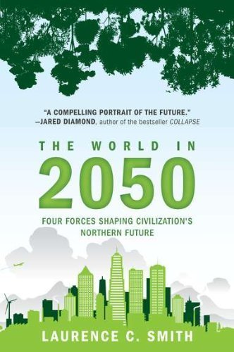 The World in 2050: Four Forces Shaping Civilization's Northern Future by Smith, Laurence C. (2011) Paperback