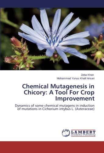 Chemical Mutagenesis in Chicory: A Tool For Crop Improvement: Dynamics of some chemical mutagens in induction of mutations in Cichorium intybus L. (Asteraceae)