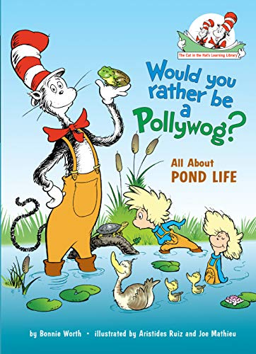 Would You Rather Be a Pollywog?: All about Pond Life (The Cat in the Hat's Learning Library)