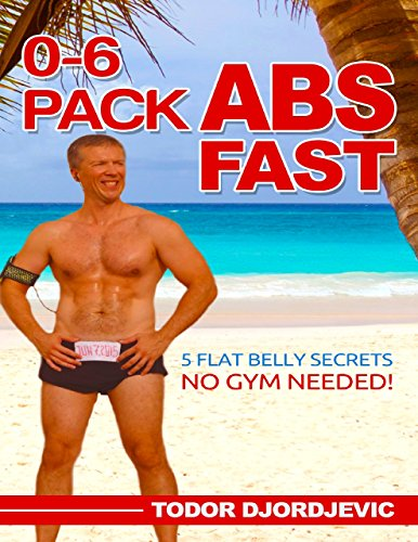 0-6 Pack Abs Fast: 5 Flat Belly Secrets - No Gym Needed! (English Edition) -