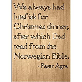 Mundus Souvenirs   We always had lutefisk Christmas. quote Peter Agre, laser engraved on wooden plaque - Size: 8
