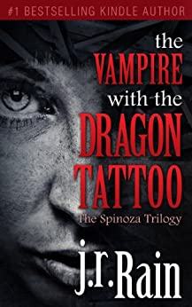 The Vampire With the Dragon Tattoo (The Spinoza Trilogy Book 1) by [Rain, J.R.]
