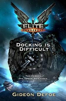 Elite Dangerous: Docking is Difficult (Elite: Dangerous) by [Defoe, Gideon]