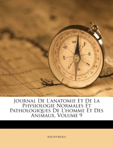 Journal de L'Anatomie Et de La Physiologie Normales Et Pathologiques de L'Homme Et Des Animaux, Volume 9