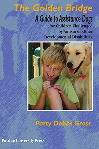 The Golden Bridge: A Guide to Assistance Dogs for Children Challenged by Autism or Other Developmental Disabilities (New Directions in the Human-Animal Bond)