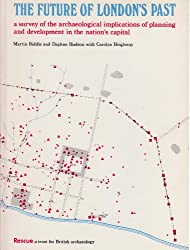Future of London's Past: A Survey of the Archaeological Implications of Planning and Development in the Nation's Capital (Publications / RESCUE)