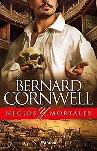 Necios y mortales par Bernard Cornwell