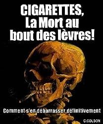 CIGARETTES, la mort au bout des lèvres!