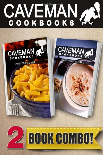 paleo-kids-recipes-and-paleo-vitamix-recipes-2-book-combo-caveman-cookbooks