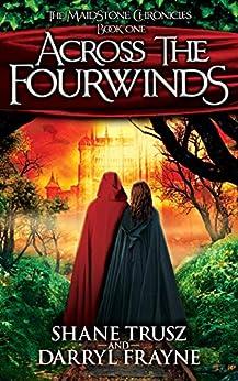 Across the Fourwinds (The Maidstone Chronicles Book 1) by [Trusz, Shane, Frayne, Darryl]