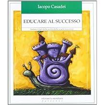 Educare al successo. Aiutare i figli nella scelta della scuola superiore (Partenze) di Casadei, Iacopo (2012) Tapa dura