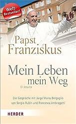 Papst Franziskus - Mein Leben, mein Weg. El Jesuita: Die Gespräche mit Jorge Mario Bergoglio