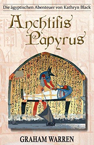 Anchtifis Papyrus (Die ägyptischen Abenteuer von Kathryn Black 5 ...