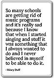 So many schools are getting rid of music progra... - Hilary Duff - fridge magnet, White - Kühlschrankmagnet