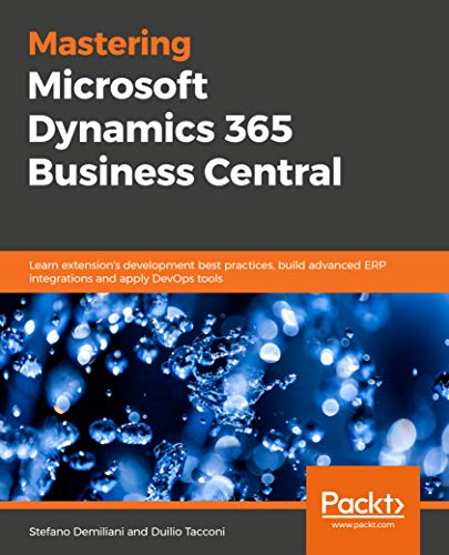 Mastering Microsoft Dynamics 365 Business Central: Learn extension's development best practices, build advanced ERP integrations and apply DevOps tools (English Edition)