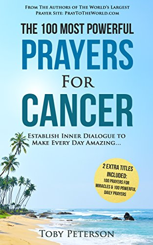 Prayer   The 100 Most Powerful Prayers for Cancer   2 Amazing Bonus Books to Pray for Miracles & Daily Prayers: Establish Inner Dialogue to Make Every Day Amazing (English Edition)