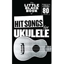 The Little Black Book Of Hit Songs For Ukulele. Partituras para Ukelele