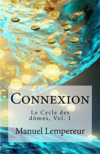 Connexion: Le Cycle des dômes par Mr Manuel Lempereur Sr