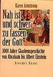 Nah ist und schwer zu fassen der Gott - 3000 Jahre Glaubensgeschichte von Abraham bis Albert Einstein. - Karen Armstrong