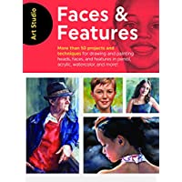 Art Studio: Faces & Features: More than 50 techniques for drawing and painting heads, faces, and features in pencil, acrylic, watercolor, and more!: ... in pencil, acrylic, watercolor, and more!