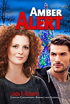 Amber Alert: Christian Contemporary Romance with Suspense (Dangerous Series Book 1) by [Rodante, Linda K.]