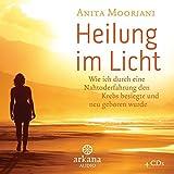 Heilung im Licht - Wie ich durch eine Nahtoderfahrung den Krebs besiegte und neu geboren wurde - ARKANA Verlag - 20/07/2015