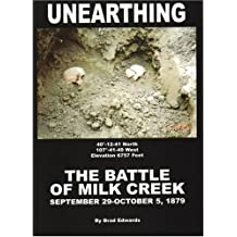 Unearthing the Battle of Milk Creek September 29 - October 5, 1879 by Brad Edwards (2007-08-01)