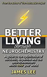Better Living Through Neurochemistry - A guide to the optimization of serotonin, dopamine and the neurotransmitters which color your world (English Edition)