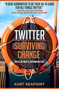 TWITTER Surviving Change: Rules, Retweets, Responsibilities (English Edition) di [Seapoint, Kurt]