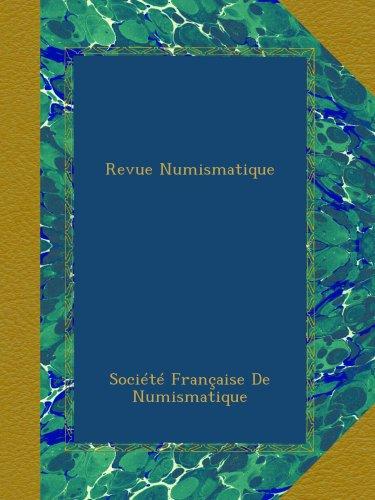 Revue Numismatique par Société Française De Numismatique
