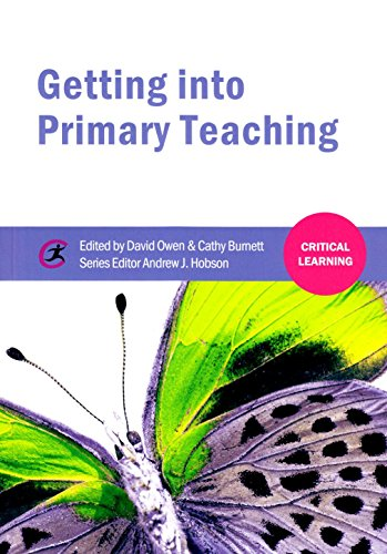 Getting into Primary Teaching (Critical Learning) by Cathy Burnett (Editor), David Owen (Editor), Andrew J. Hobson (Series Editor) (8-Apr-2014) Paperback