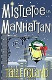 Mistletoe in Manhattan: A Christmas Story by Talli Roland