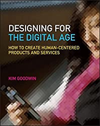 Designing for the Digital Age: How to Create Human-Centered Products and Services