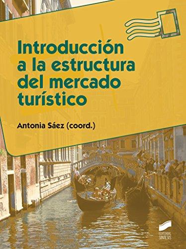 Introducción a la estructura del mercado turístico (Hostelería y Turismo nº 47) por Antonio (coord.) Sáez