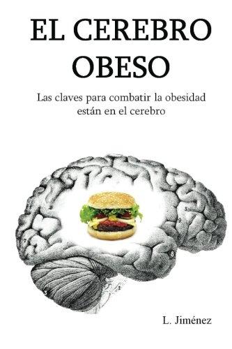 El cerebro obeso: Las claves para combatir la obesidad estan en el cerebro por L. Jiménez