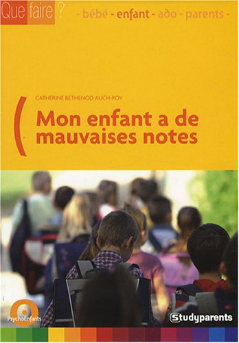 Mon enfant a de mauvaises notes par Catherine Bethenod Auch-Roy